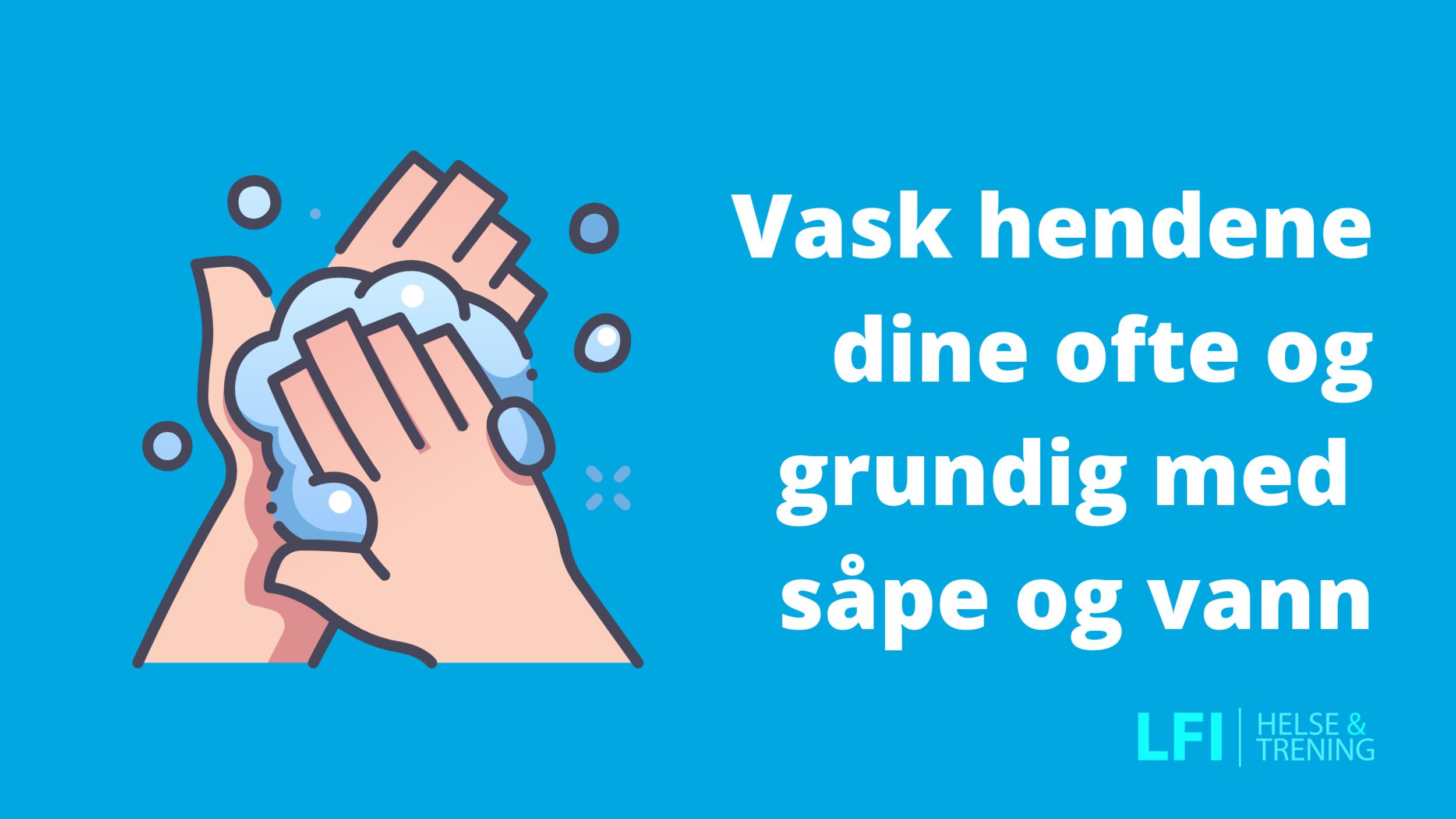 Smittevern: Vask hendene